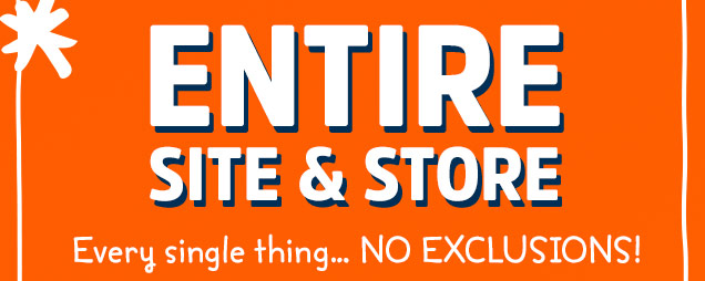 ENTIRE SITE & STORE | Every single thing... NO EXCLUSIONS!